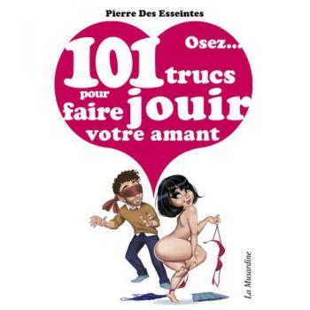Osez...101 Trucs Pour Faire Jouir Votre Amant