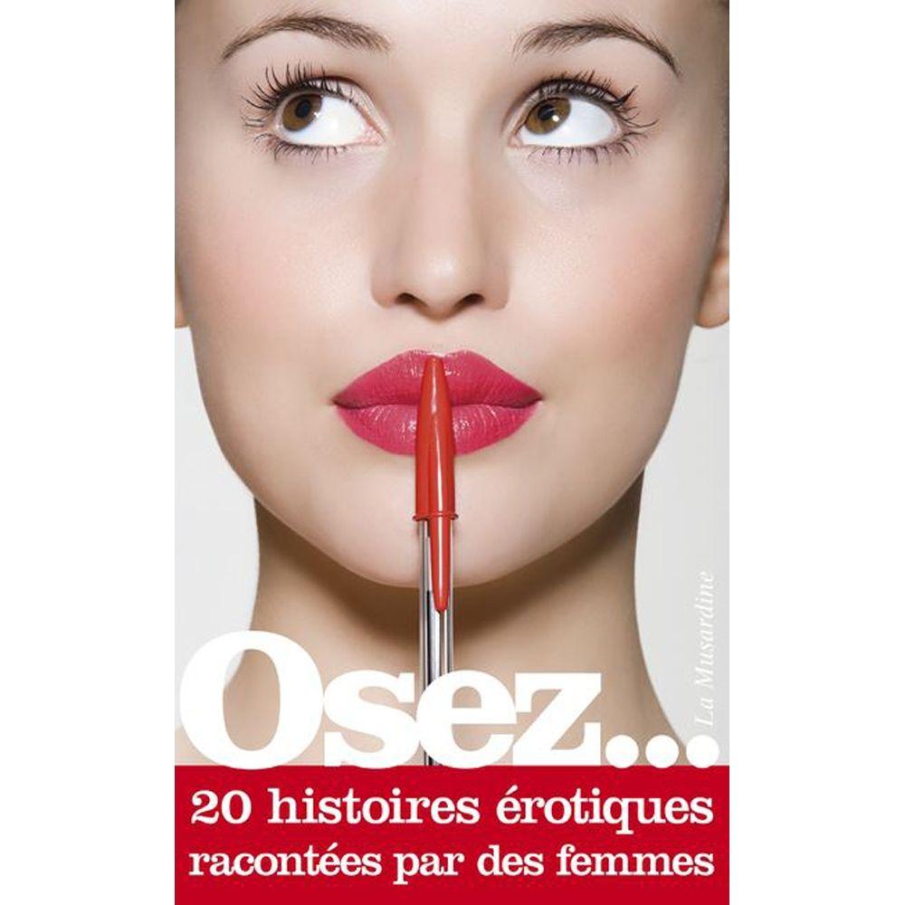 Osez... 20 histoires érotiques racontées par des femmes