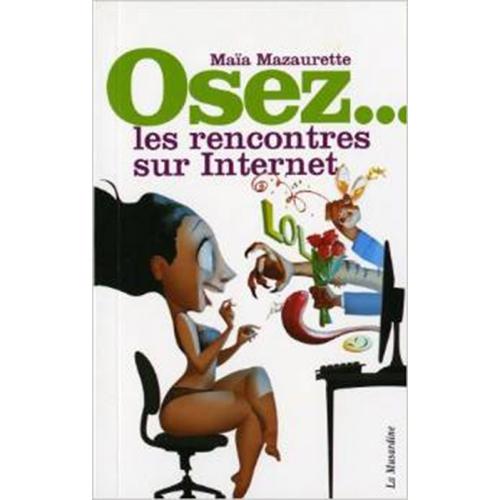 Osez... les rencontres sur Internet