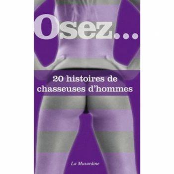Osez... 20 histoires de chasseuses d'hommes