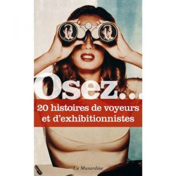 Osez... 20 histoires de voyeurs et d'exhibitionnistes