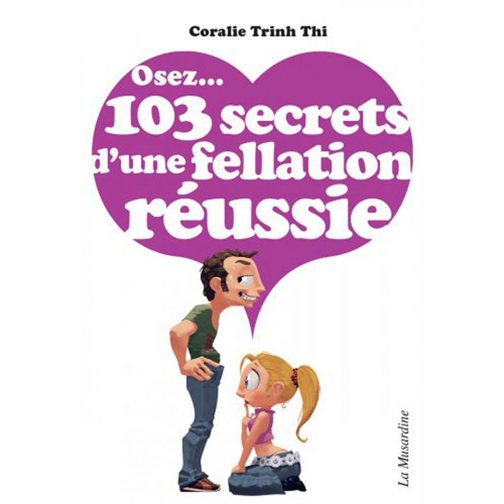 Osez... 103 secrets d'une fellation réussie