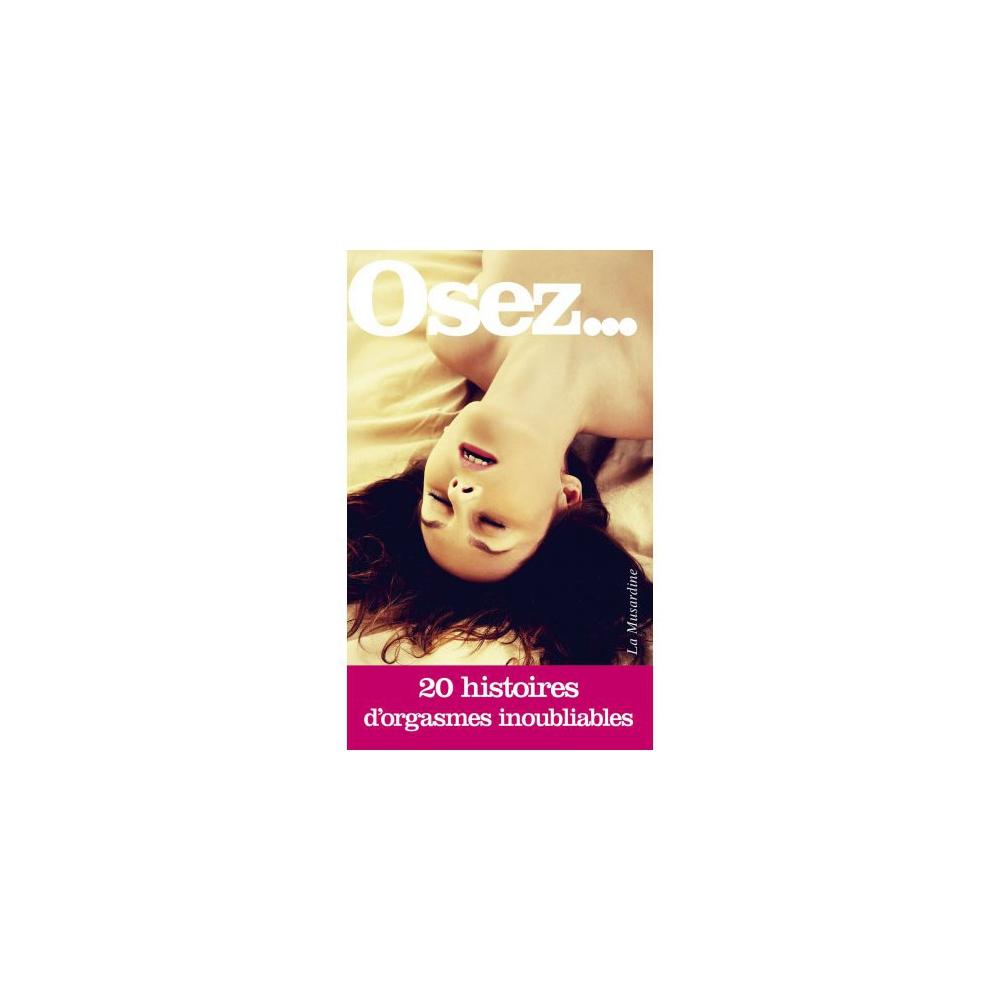Osez... 20 histoires d'orgasmes inoubliables